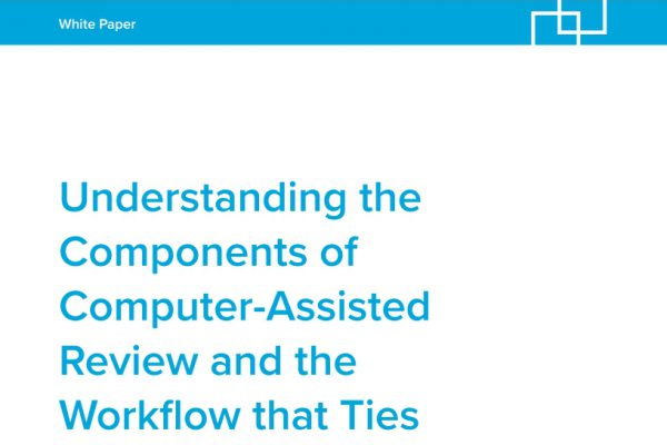 Understanding the Components of Computer-Assisted Review and the Workflow that Ties Them Together